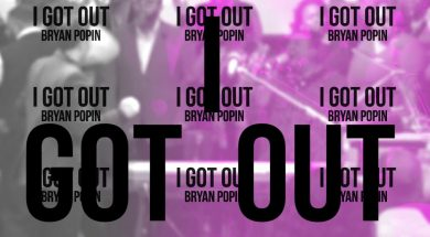I GOT OUT – Bryan Popin (Official Lyric Video)