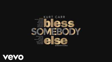 Kurt Carr – Bless Somebody Else (Dorothy's Song)