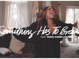 SOMETHING HAS TO BREAK | KIERRA SHEARD | TASHA COBBS LEONARD