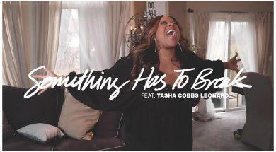 SOMETHING HAS TO BREAK | KIERRA SHEARD | TASHA COBBS LEONARD