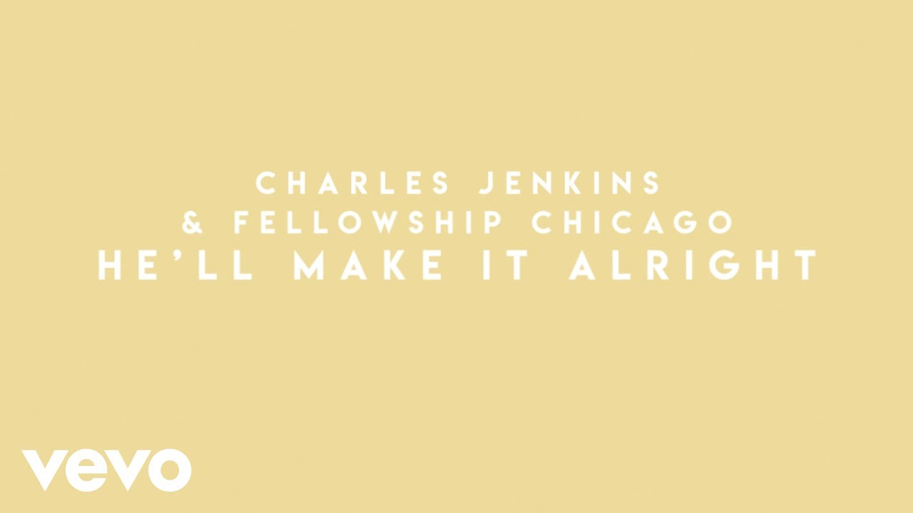 Charles Jenkins & Fellowship Chicago – He'll Make It Alright (Lyric Video)